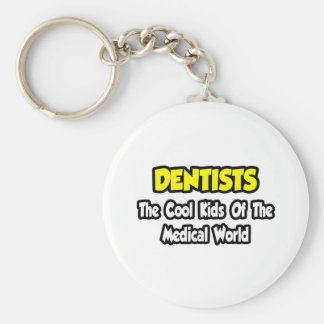 Dentists...Cool Kids of Medical World Keychain