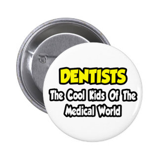 Dentists...Cool Kids of Medical World Pins
