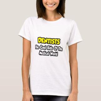 Dentists...Cool Kids of Medical World T-Shirt