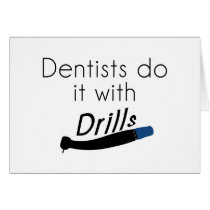 Dentists Do it with drills Card
