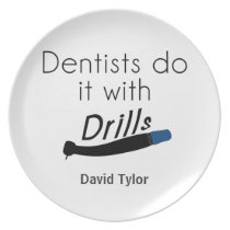 Dentists Do it with drills Dinner Plate