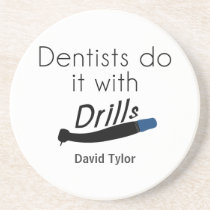 Dentists Do it with drills Drink Coaster