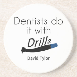 Dentists Do it with drills Drink Coasters