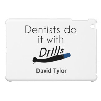 Dentists Do it with drills iPad Mini Cases