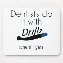 Dentists Do it with drills Mouse Pad
