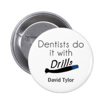 Dentists Do it with drills Pinback Button