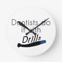 Dentists Do it with drills Round Clock