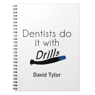 Dentists Do it with drills Spiral Notebook