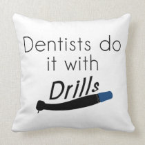 Dentists Do it with drills Throw Pillow