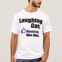 Dentists like laughing gas T-Shirt