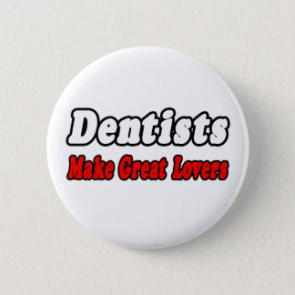 Dentists Make Great Lovers Pinback Button