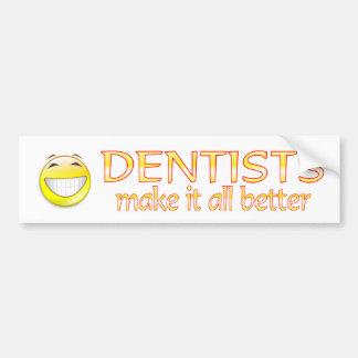 Dentists Make it Better. Car Bumper Sticker