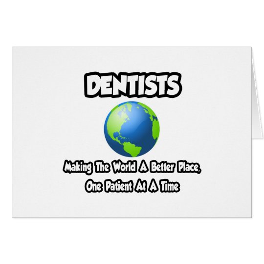 Dentists...Making the World a Better Place Card