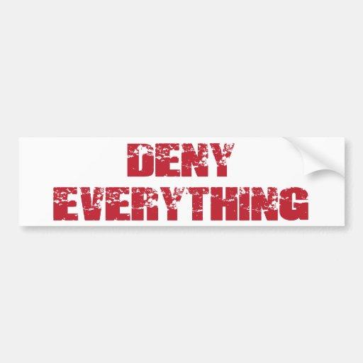 deny_everything_bumper_sticker-r31e002a011cf46ecac6107f7b344f766_v9wht_8byvr_512.jpg