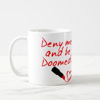DENY ME AND BE DOOMED, RED LIPSTICK WRITING COFFEE MUG