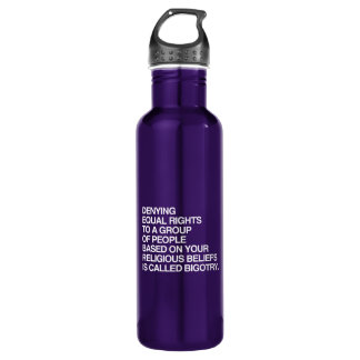 DENYING EQUAL RIGHTS BASED ON YOUR RELIGIOUS BELIE 24OZ WATER BOTTLE