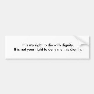 Denying the Right to Die with Dignity Bumper Sticker