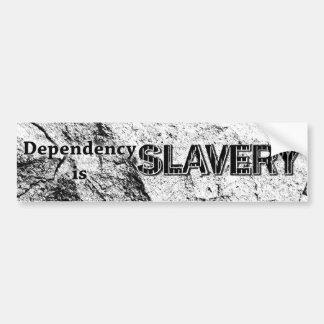 Dependency is slavery car bumper sticker