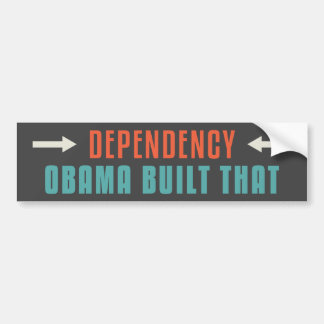 Dependency, Obama Built That Bumper Sticker