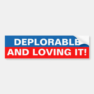 DEPLORABLE AND LOVING IT! BUMPER STICKER