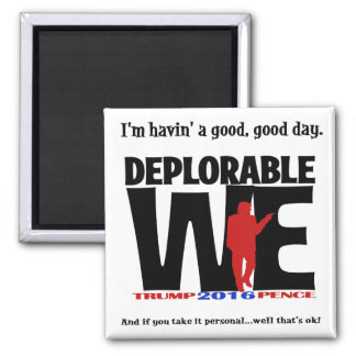 Deplorables are happy!  A funny way to say it. Magnet