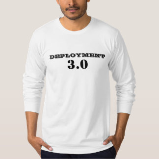 DEPLOYMENT 3.0 Funny Military T-Shirt