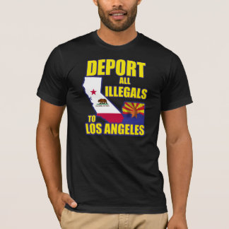 Deport all Illegals to Los Angeles T-Shirt
