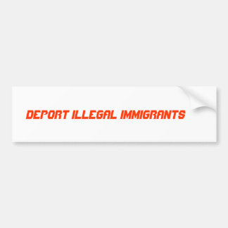 DEPORT ILLEGAL IMMIGRANTS BUMPER STICKER