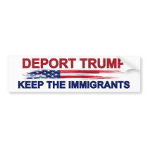 Deport Trump Keep the Immigrants Bumper Sticker