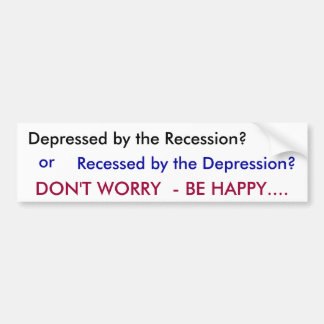Depressed by the Recession?, or, Recessed by th... Bumper Sticker