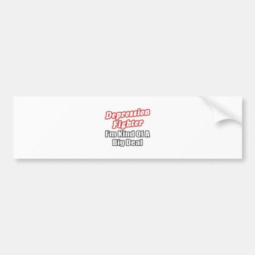 Depression Fighter...Big Deal Bumper Stickers