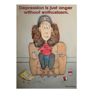 Depression is Just Anger without Enthusiasm Poster