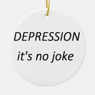 Depression it's no joke ceramic ornament