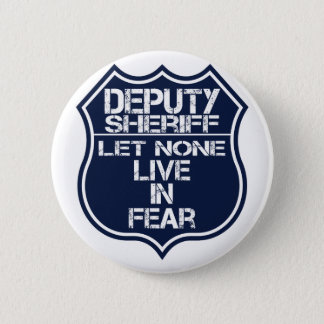 Deputy Sheriff Let None Live In Fear Motto Button