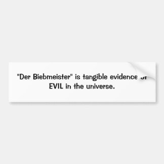 Der Biebmeister is tangible evidence of EVIL Car Bumper Sticker
