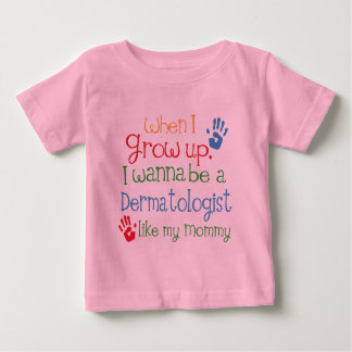 Dermatologist (Future) Like My Mommy Baby T-Shirt