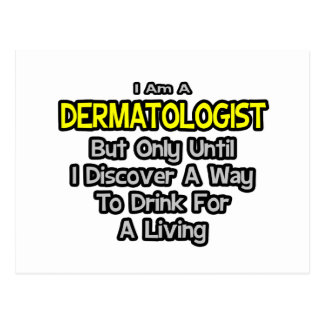 Dermatologist Joke .. Drink for a Living Postcard