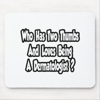 Dermatologist Joke...Two Thumbs Mouse Pad