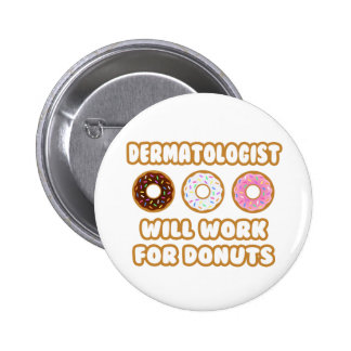 Dermatologist .. Will Work For Donuts Pinback Button