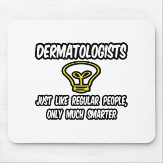 Dermatologists...Regular People, Only Smarter Mouse Pad