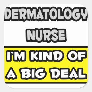 Dermatology Nurse .. I'm Kind of a Big Deal Square Sticker