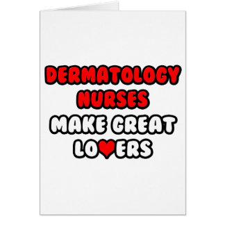Dermatology Nurses Make Great Lovers Card