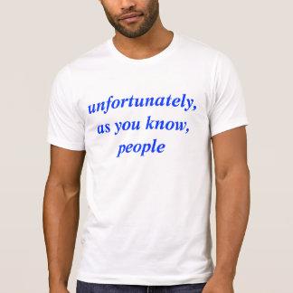 desafortunadamente, como usted sepa, peopleunfortu camisetas