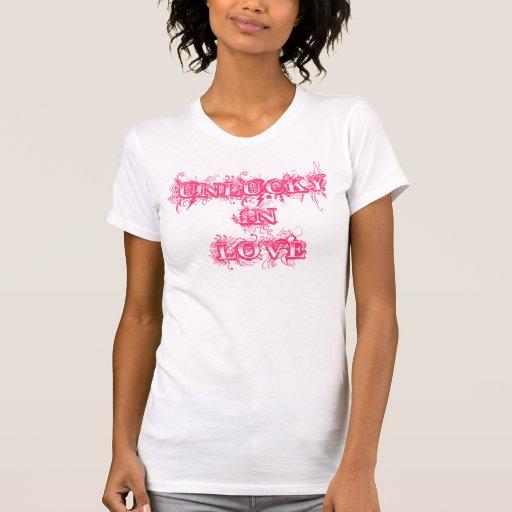 """""""Desafortunado en amor """" Tshirts"""