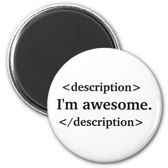 Description = I'm awesome Magnet