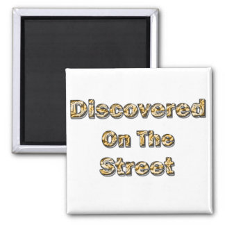 Descubierto en la calle imán cuadrado