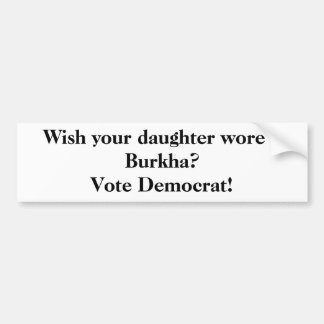 ¿Desee que su hija llevara un Burkha? ¡Vote a Demó Etiqueta De Parachoque