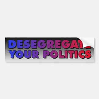 Desegregate Your Politics Car Bumper Sticker