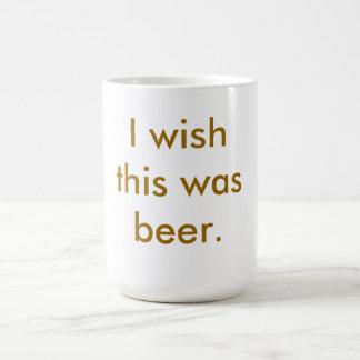 Deseo que ésta fuera cerveza.  Taza