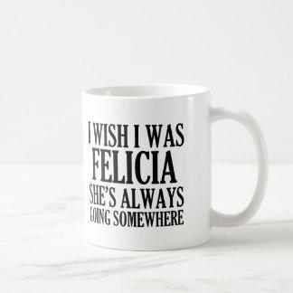 Deseo que fuera adiós divertido Felicia de Felicia Taza